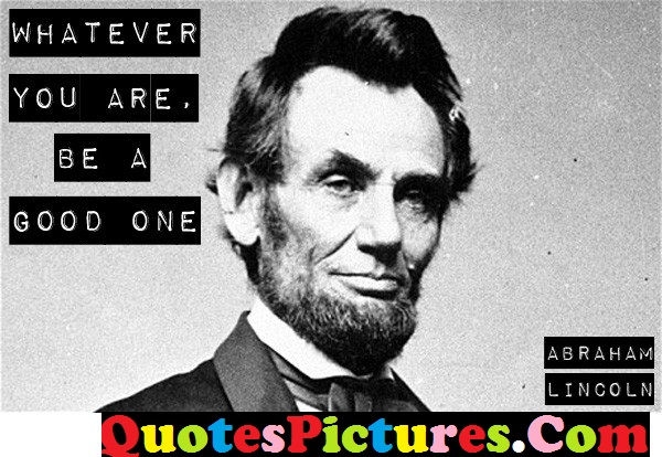 Heart Touching Quote - You Are Be A Good One By Sir Abraham Lincoln
