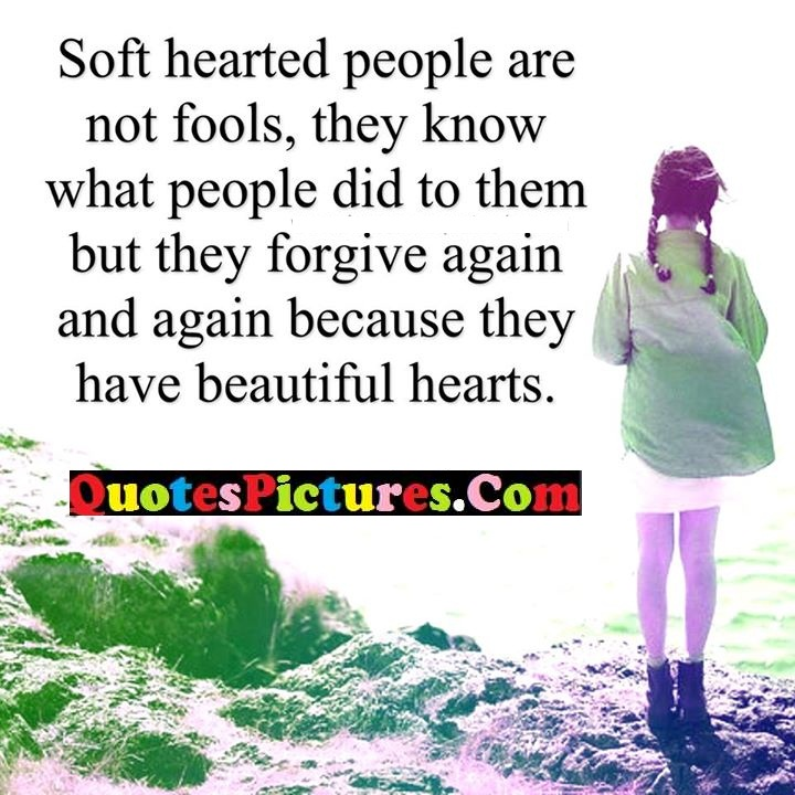 hearted know forgive beautiful