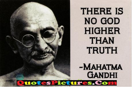 Hinduism Quote - There Is No God Higher Than Truth  - Mahatma Gandhi