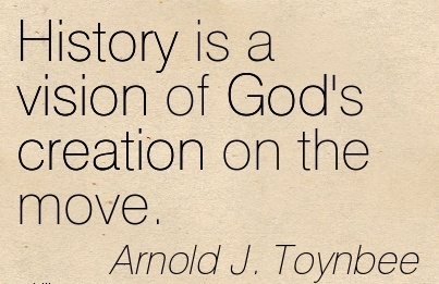 History is a vision of God's creation on the move.