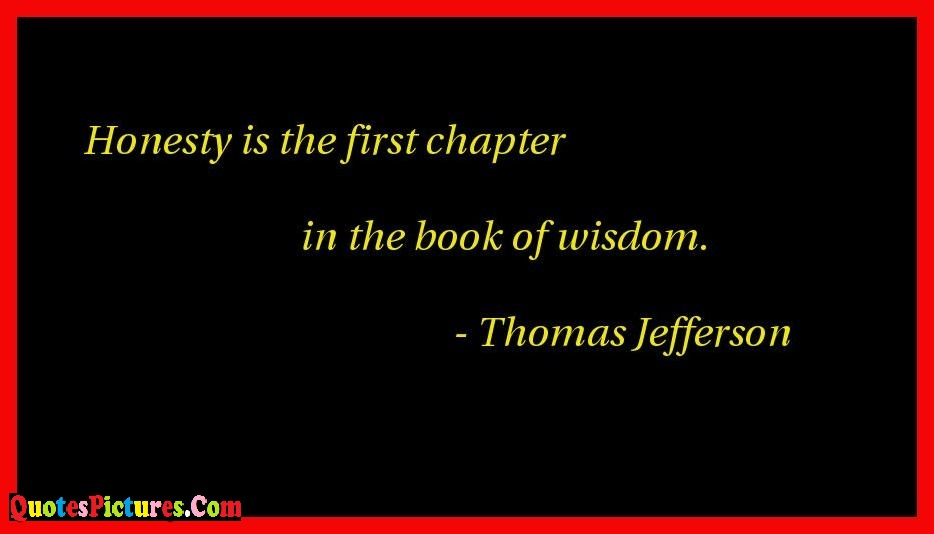 Honesty Quote - Honesty Is The First Chapter In The Book Of Wisdom. - Thomas Jefferson