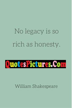 Honesty Quote - No Legacy Is so Rich As Honesty. - Willliam Shakespeare.