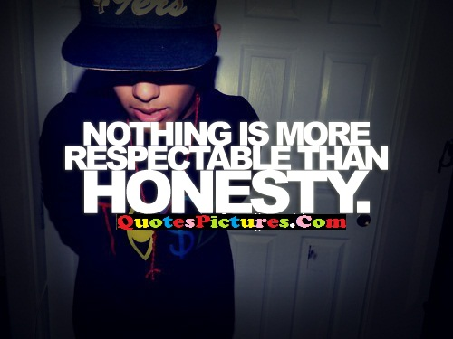 Honesty Quote - Nothing Is More Respectable Than Honesty.