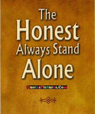 Honesty Quote - The Honest Always Stand Alone.