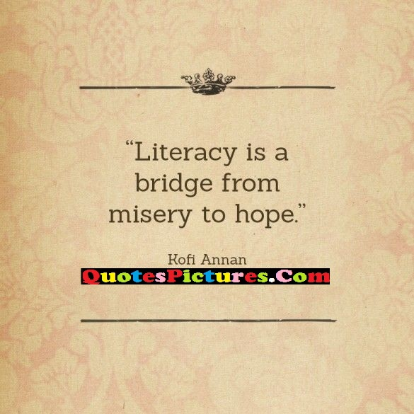 Hope Quote - Literacy Is A Bridge From Misery To Hope. - Kofi Annan