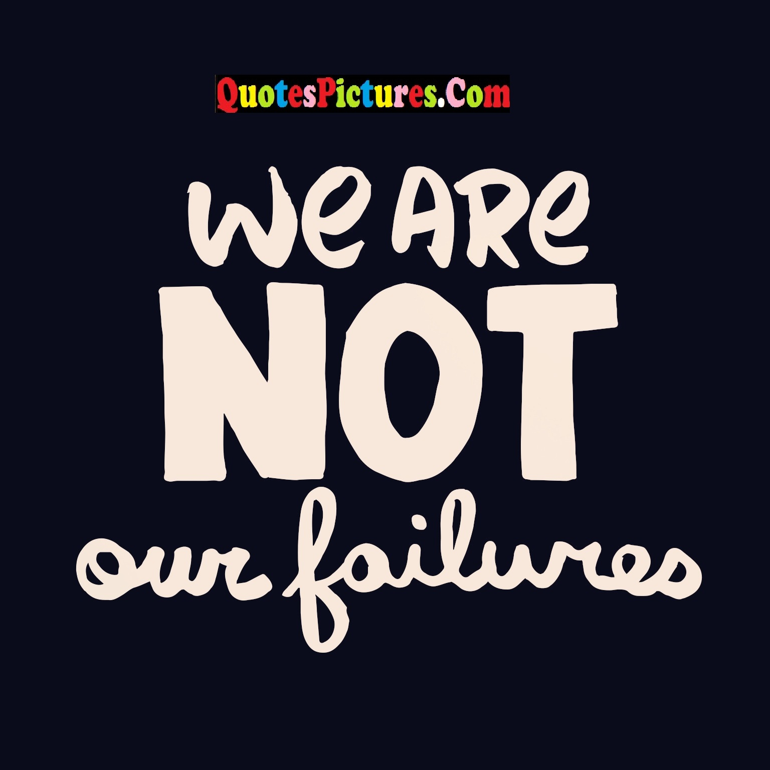 Hope Quote - We Are Not Our Failures.