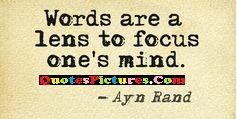 Hope Quote - Words Are A Lens To Focus One Mind. - Ayn Rand