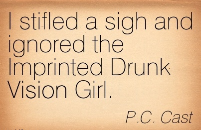 I stifled a sigh and ignored the Imprinted Drunk Vision Girl.