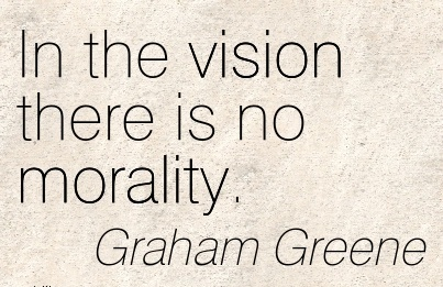 In the vision there is no morality.