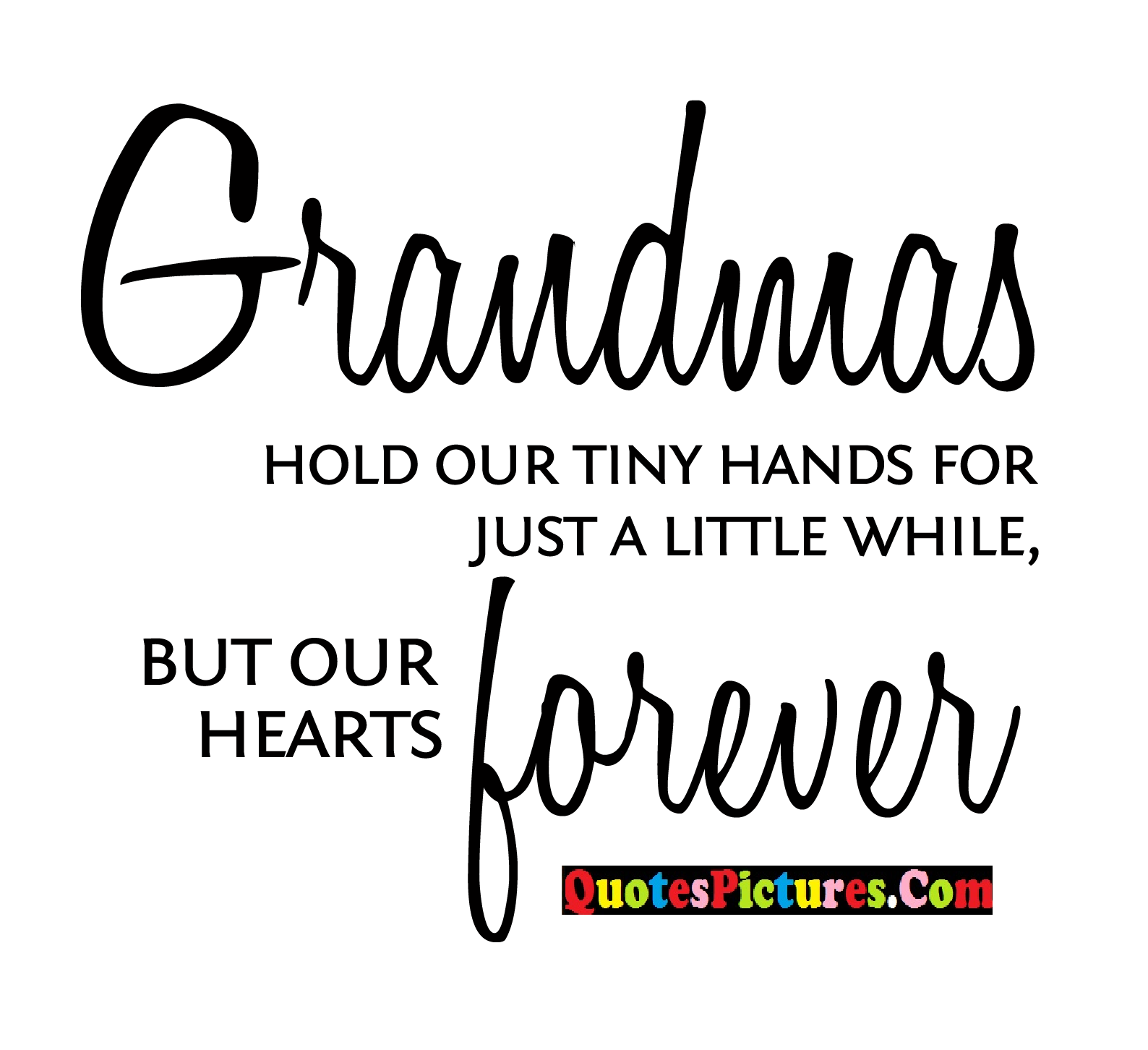 Inpiration Grandmother Quote - Grandmas Hold Our Tiny Hands For Just A Little While, but Our Hearts Forever.