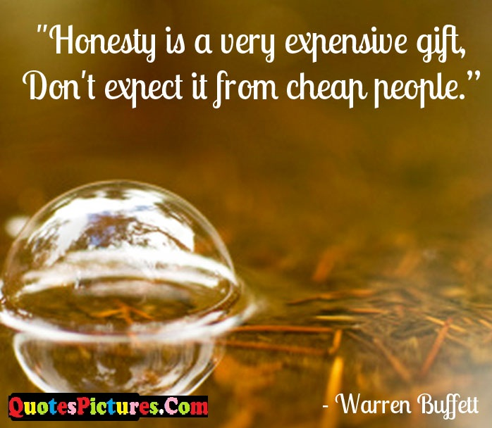 Inpiration Honesty Quote - Honesty Is A Very Expensive Gift Don't Expect it From Cheap People.