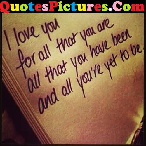 Inspiration Love Quote - I Love You For All That You And All You Are Yet To Be