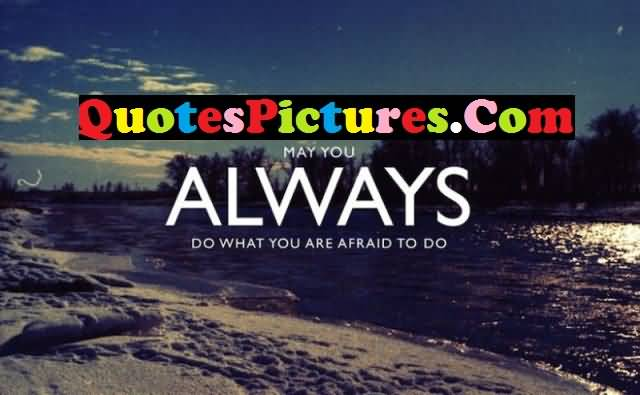 Inspiration Love Quote - May You Always Do What You Are Afraid To Do