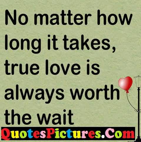 Inspiration Love Quote - True Love Is Always Worth The Wait
