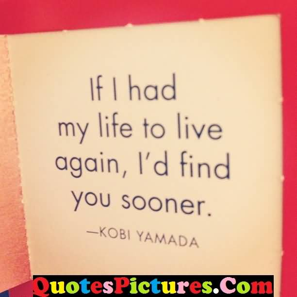Inspirational Love Quote - If I had My Life To Live Again By Kobi Yamada