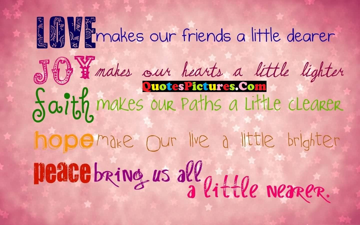 Inspirational Love Quote - Love Makes Our Friends A Little Dearer