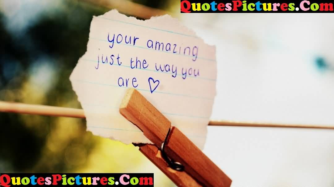 Inspirational Love Quote - Your Amazing Just The Way You Are