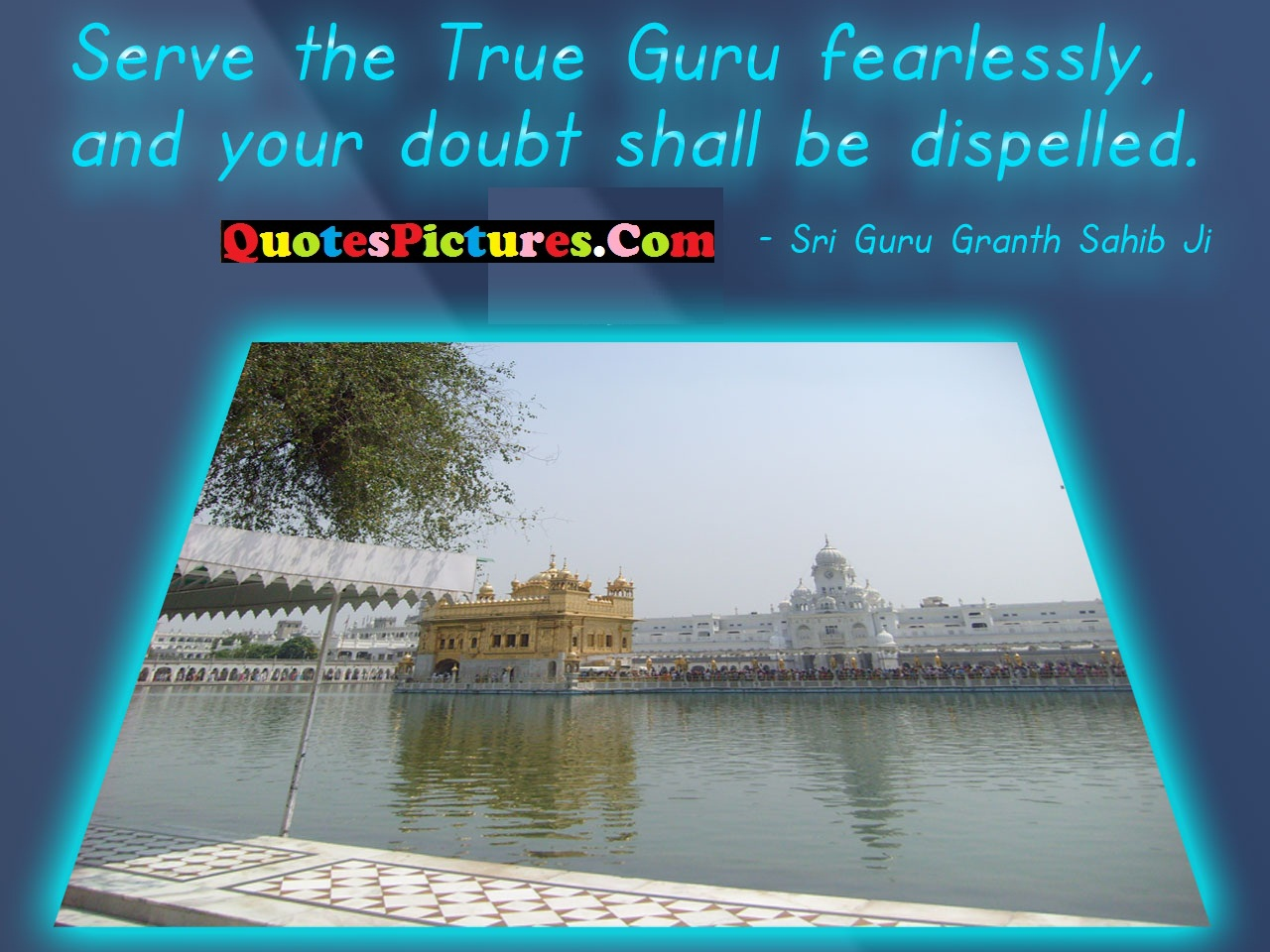 Inspirational Sikhism Quote - Serve The True Guru Fearlessly, And Your Doubt Shall Be Dispelled.