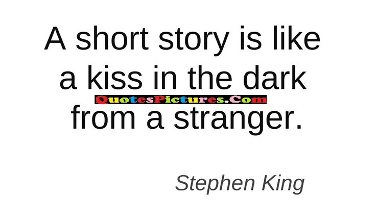 Inspirational Sympathy Quote - A Short Story Is Like A Kiss In The Dark Freom A Stranger.
