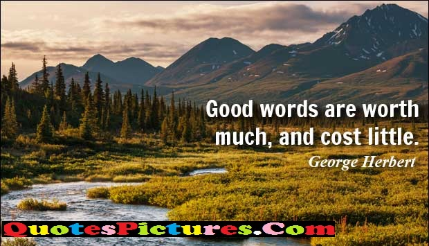 Inspiring Communication Quote - Good Words Are Worth Much, And Cost little. - George Herbert