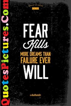 Inspiring Dreaming Quote - Fear kills more Dreams Than Failure Ever Will.