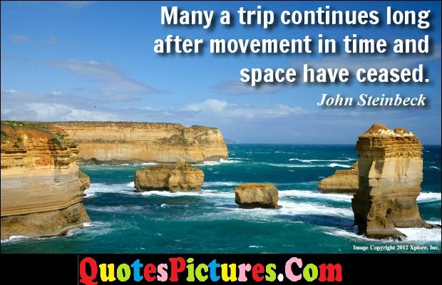 Inspiring Driving Quote - Many Trip Continues Long After Movement In Time And Space Have Ceased. - John Steinbeck