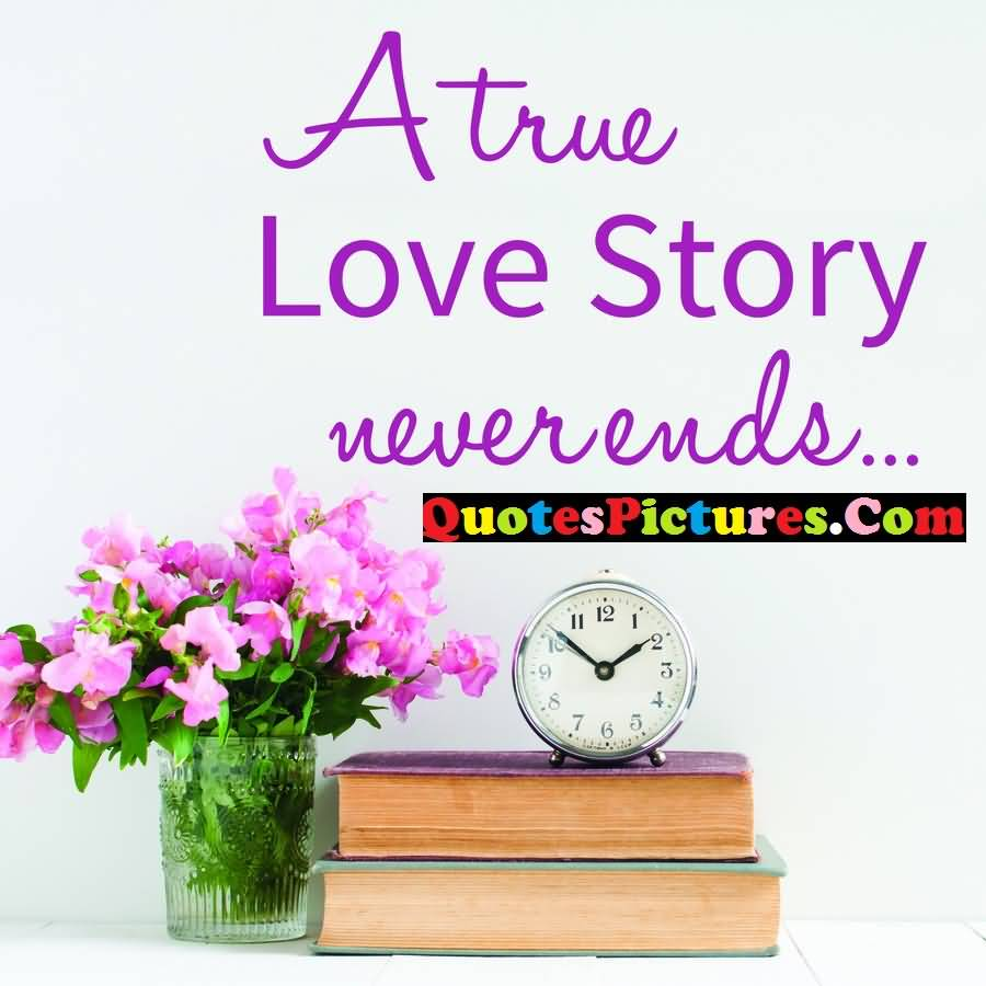 Inspiring Love Quote - A True Love Story Never Ends