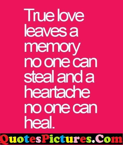 Inspiring Love Quote - True Love Leaves A Memory No One Can Steel