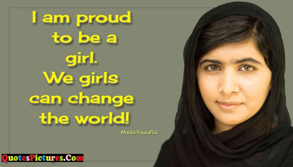 Inspiring Proud Quote - I Am Proud To Be A Girl. We Girls Can Change The World!