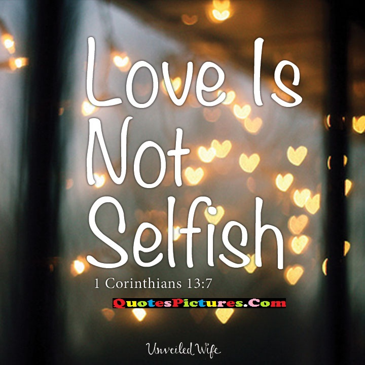 Inspiring Selfish Quote - Love Is Not Selfish.