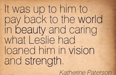 It was up to him to pay back to the world in beauty and caring what Leslie had loaned him in vision and strength.
