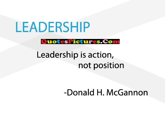 Leadership Quote - Leadership Is Action, Not Postion - Donald H. McGannon