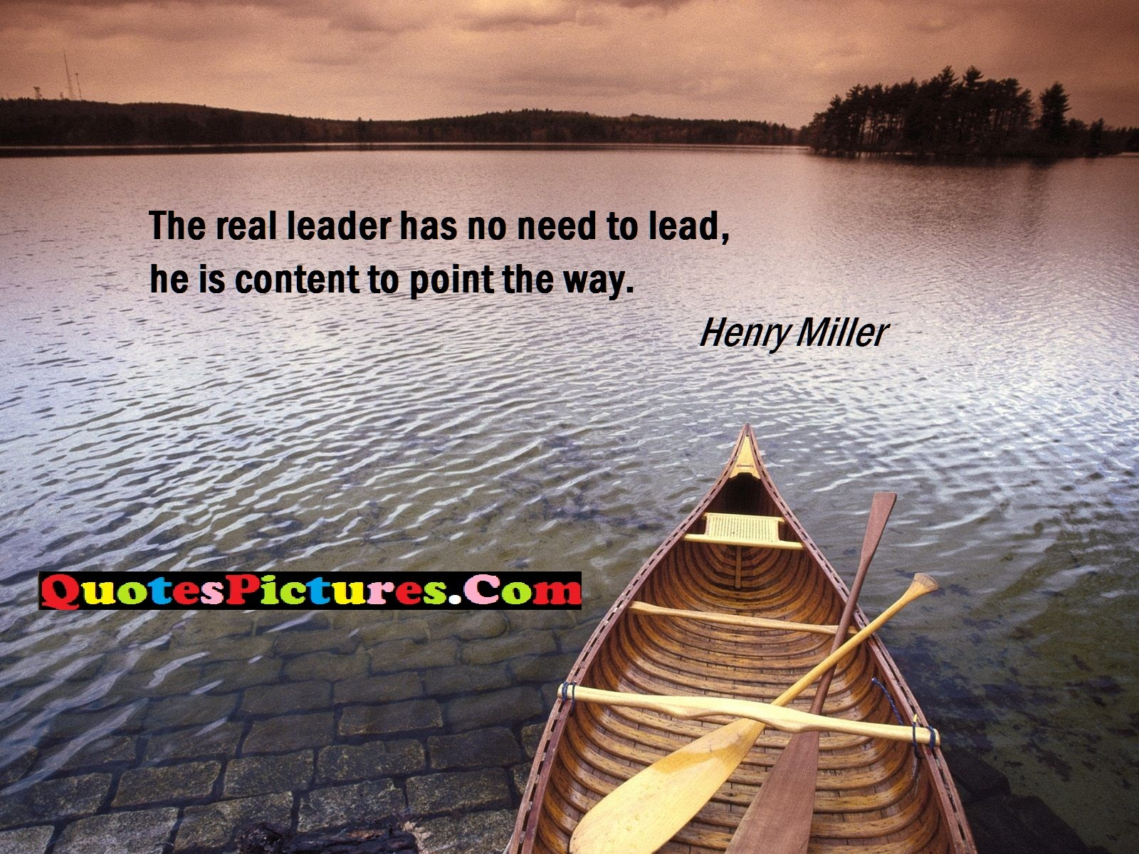 Leadership Quote - The Real Leader Has No Need To Lead, He Is Content To Point The Way. - Henry Miller