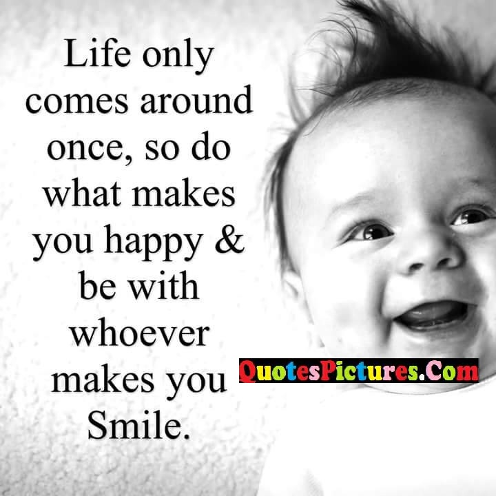 life comes makes happy smile