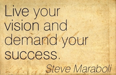 Live your vision and demand your success.