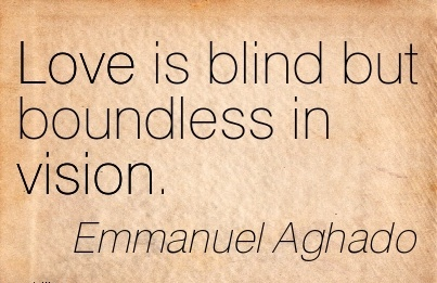 Love is blind but boundless in vision.