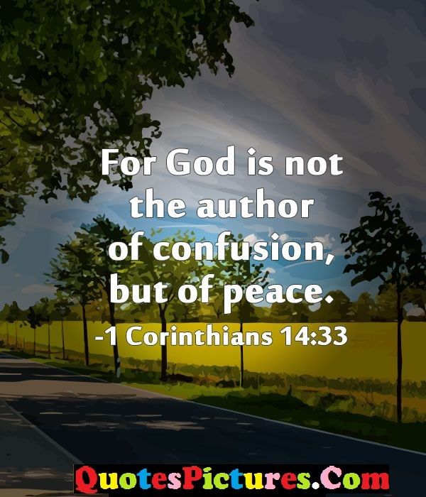Lovely God Quote - For God Ias Not The Author Of Confusion But Of Peace.