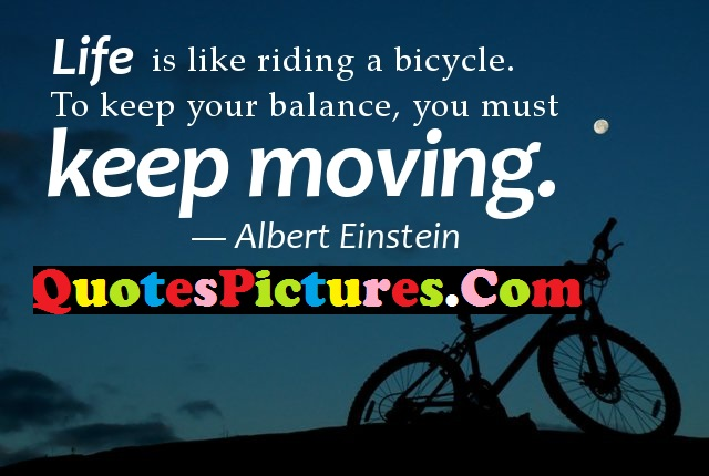 Loving Life Quote - Life Is Like Riding A Bicycle By Albert Einstein