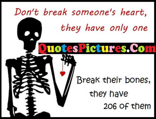 Marvelous Love Quote - Do Not Break Some One Heart They Have Only One