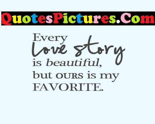 Marvelous Love Quote - Every Love Story Is Beautiful