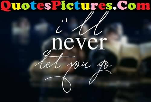 Marvelous Love Quote - I'll Never Let You Go