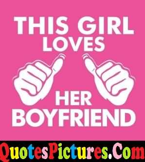 Marvelous Love Quote - This Girl Loves Her Boyfriend