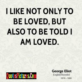 Marvelous Women Quote - I Like Not Only To Be Loved But Also To Be Told I Am Loved.