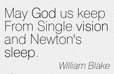 May God us keep From Single vision and Newton's sleep.