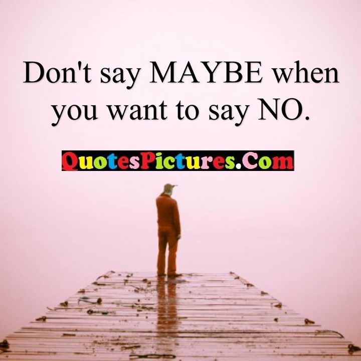 maybe want say no