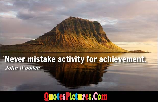 Mistake Quote - Never Mistake Activity For Achievement. - John Wooden