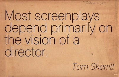 Most screenplays depend primarily on the vision of a director.