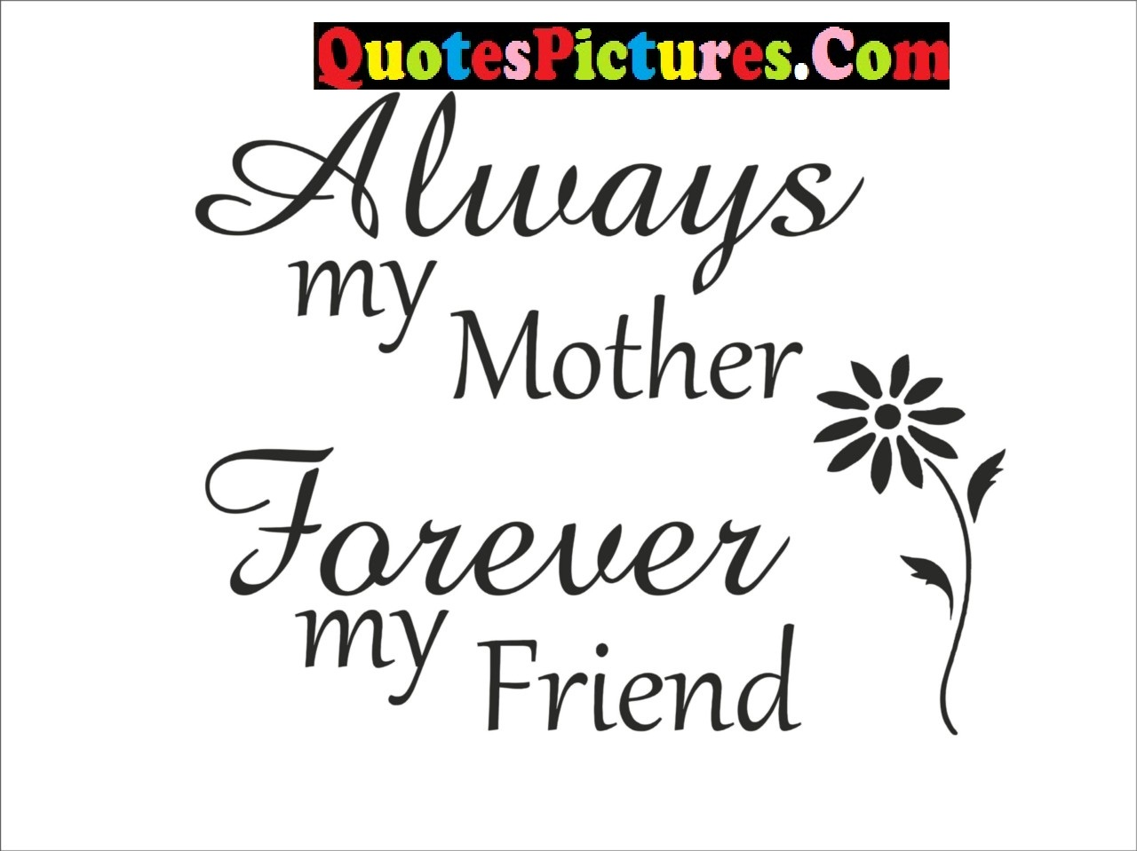 Mother Quote – Always My Mother Forever My Friend