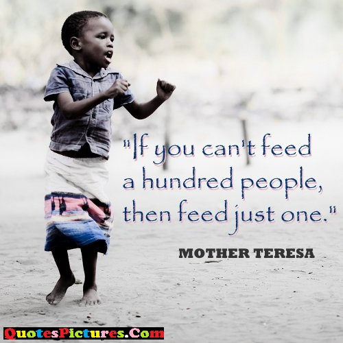 Mother Quote - If You Can't Feed A Hundred People, Then Feed Just One. - Mother Teresa