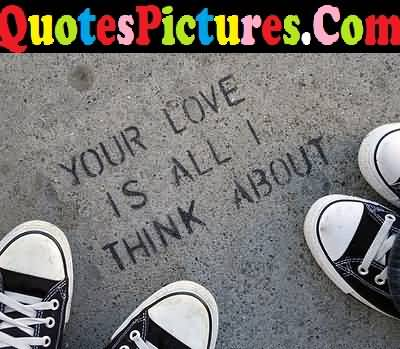 Motivate Love Quote - Your Love Is All I Think About